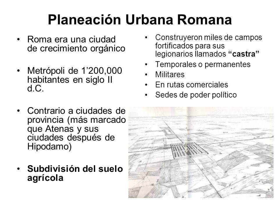 Planeación Urbana Romana Roma era una ciudad de crecimiento orgánico Metrópoli de 1200,000 habitantes en siglo II d.C. Contrario a ciudades de provinc