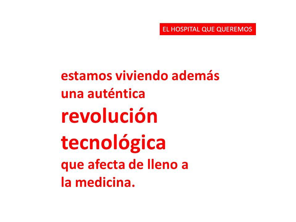 estamos viviendo además una auténtica revolución tecnológica que afecta de lleno a la medicina. EL HOSPITAL QUE QUEREMOS
