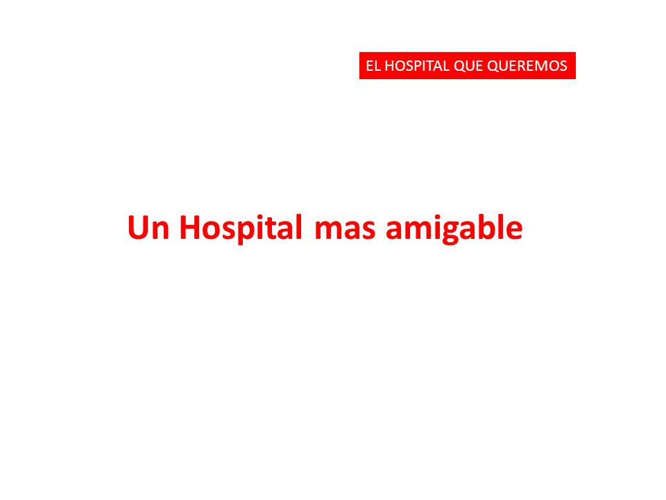 Un Hospital mas amigable EL HOSPITAL QUE QUEREMOS