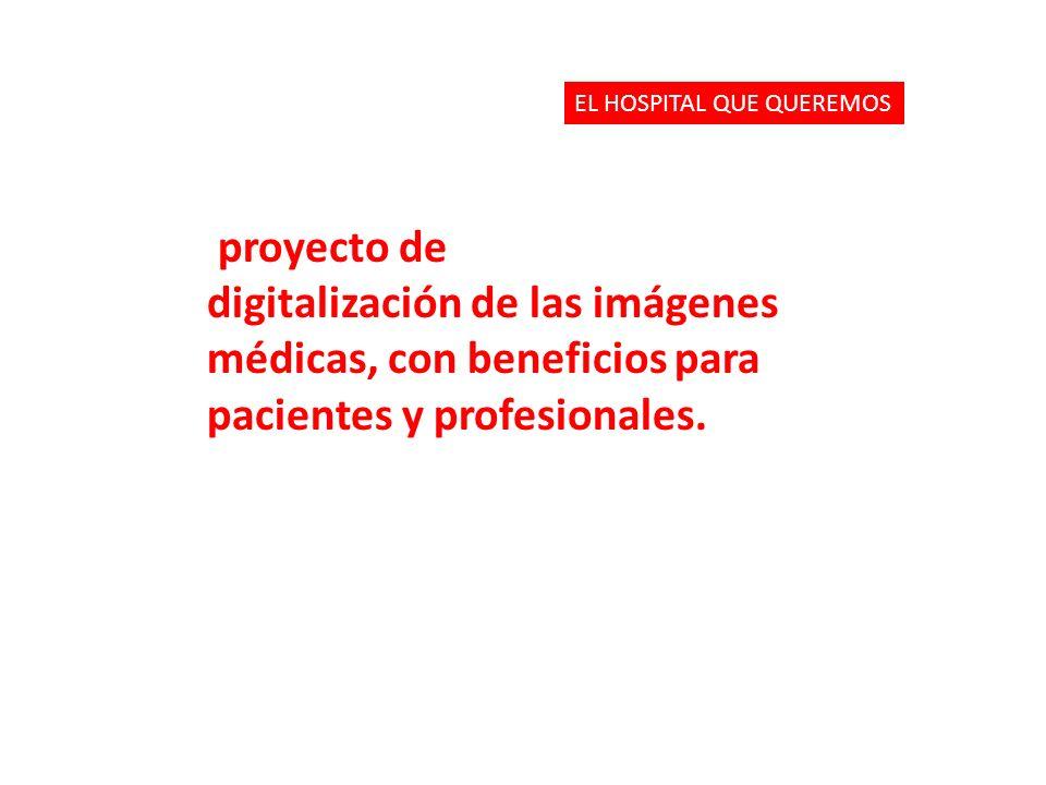 proyecto de digitalización de las imágenes médicas, con beneficios para pacientes y profesionales. EL HOSPITAL QUE QUEREMOS
