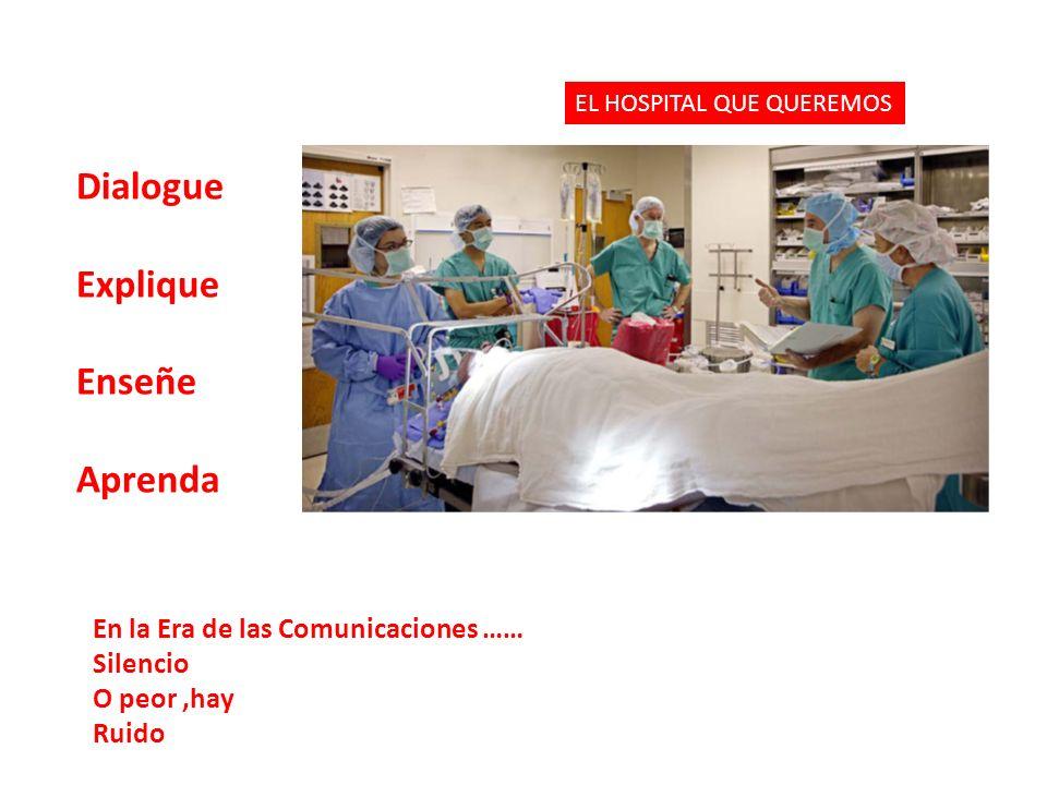 Dialogue Explique Enseñe Aprenda En la Era de las Comunicaciones …… Silencio O peor,hay Ruido EL HOSPITAL QUE QUEREMOS