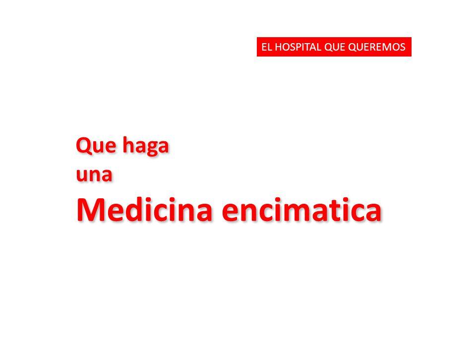 Que haga una Medicina encimatica Que haga una Medicina encimatica EL HOSPITAL QUE QUEREMOS