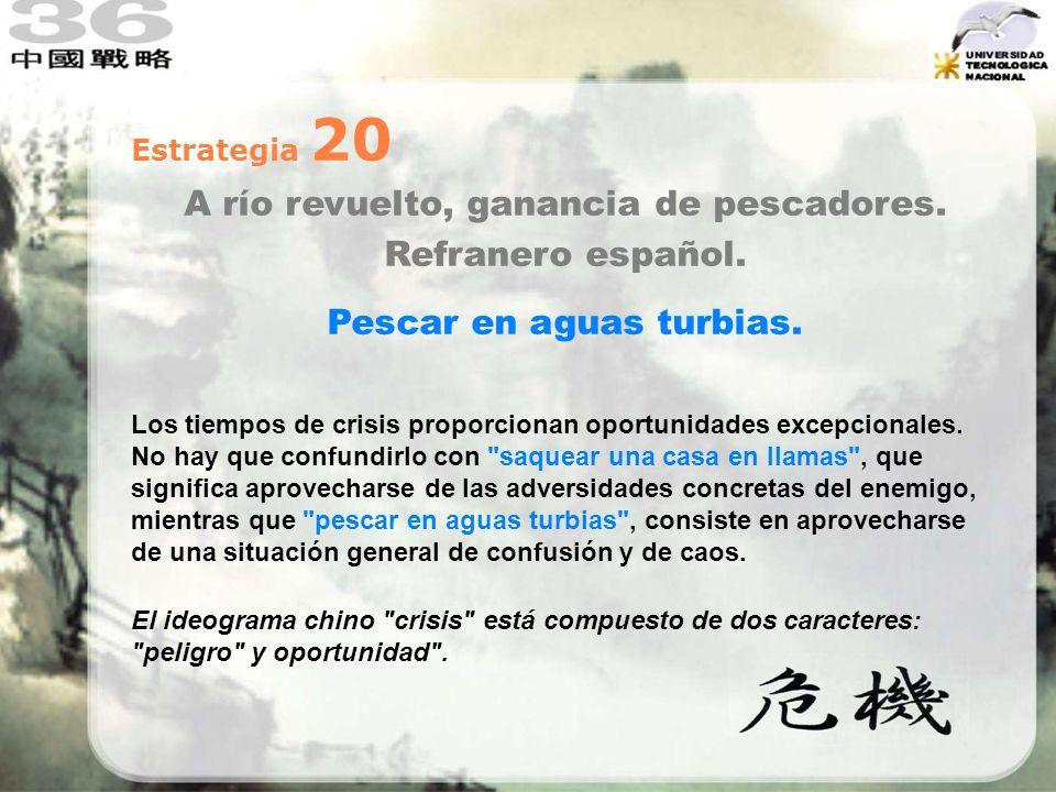 Estrategia 20 A río revuelto, ganancia de pescadores. Refranero español. Pescar en aguas turbias. Los tiempos de crisis proporcionan oportunidades exc