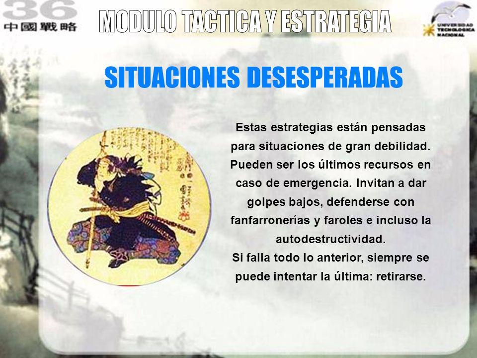 SITUACIONES DESESPERADAS Estas estrategias están pensadas para situaciones de gran debilidad. Pueden ser los últimos recursos en caso de emergencia. I