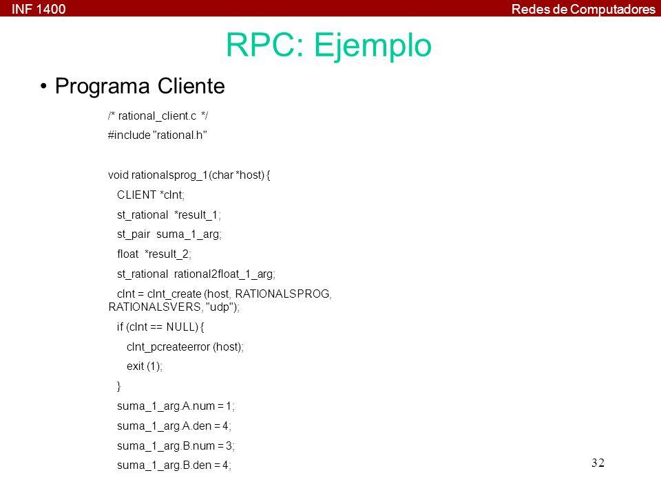INF 1400Redes de Computadores 32 RPC: Ejemplo Programa Cliente /* rational_client.c */ #include