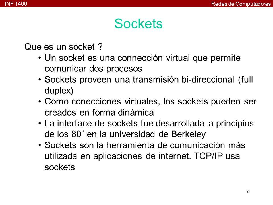 INF 1400Redes de Computadores 6 Sockets Que es un socket ? Un socket es una connección virtual que permite comunicar dos procesos Sockets proveen una