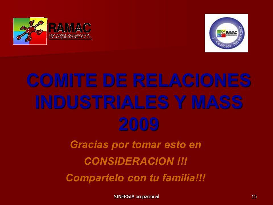 SINERGIA ocupacional15 COMITE DE RELACIONES INDUSTRIALES Y MASS 2009 Gracias por tomar esto en CONSIDERACION !!! Compartelo con tu familia!!!