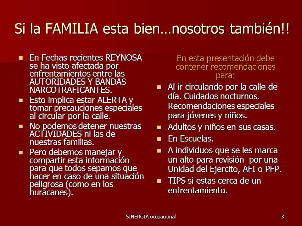 SINERGIA ocupacional3 Si la FAMILIA esta bien…nosotros también!! En Fechas recientes REYNOSA se ha visto afectada por enfrentamientos entre las AUTORI