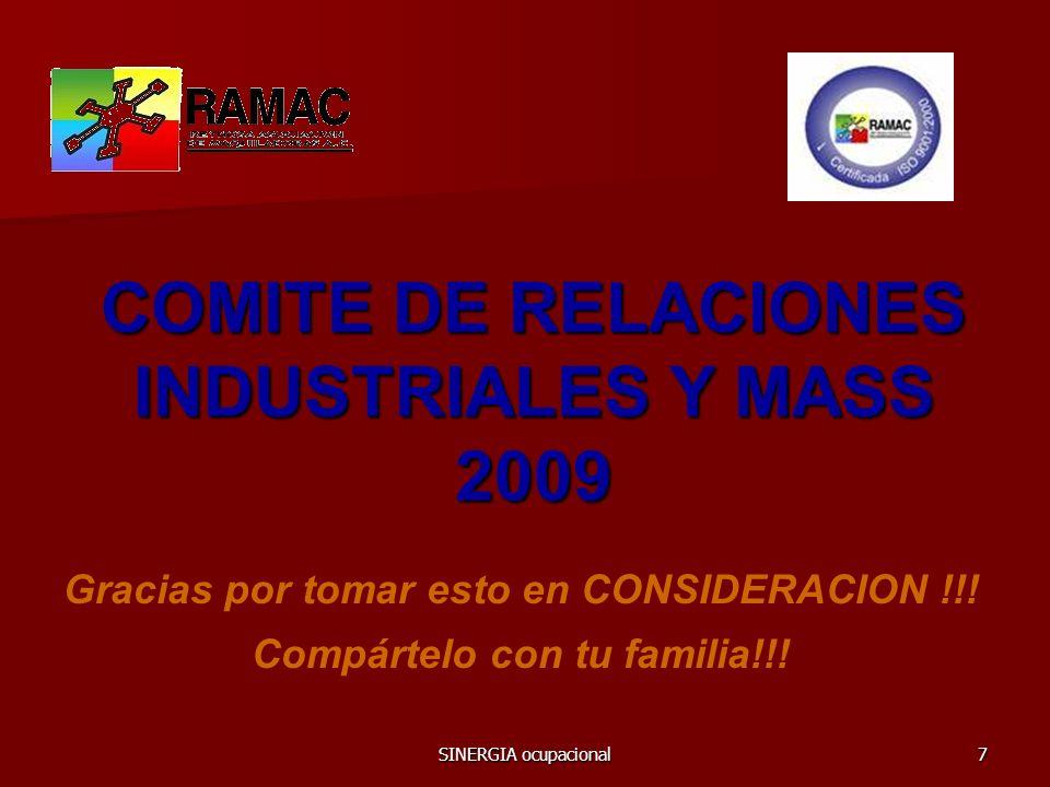 SINERGIA ocupacional7 COMITE DE RELACIONES INDUSTRIALES Y MASS 2009 Gracias por tomar esto en CONSIDERACION !!! Compártelo con tu familia!!!