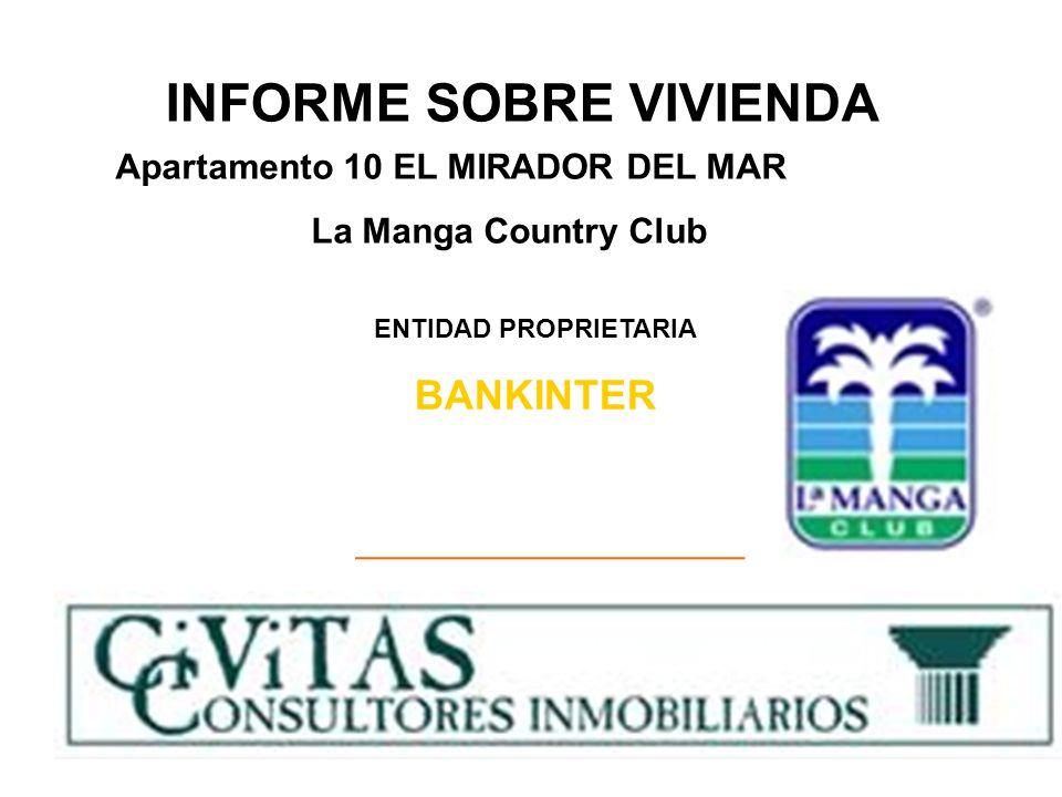 INFORME SOBRE VIVIENDA ENTIDAD PROPRIETARIA BANKINTER Apartamento 10 EL MIRADOR DEL MAR La Manga Country Club