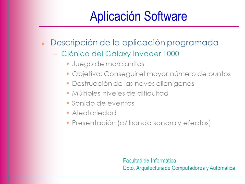 Facultad de Informática Dpto. Arquitectura de Computadores y Automática Aplicación Software n Descripción de la aplicación programada –Clónico del Gal