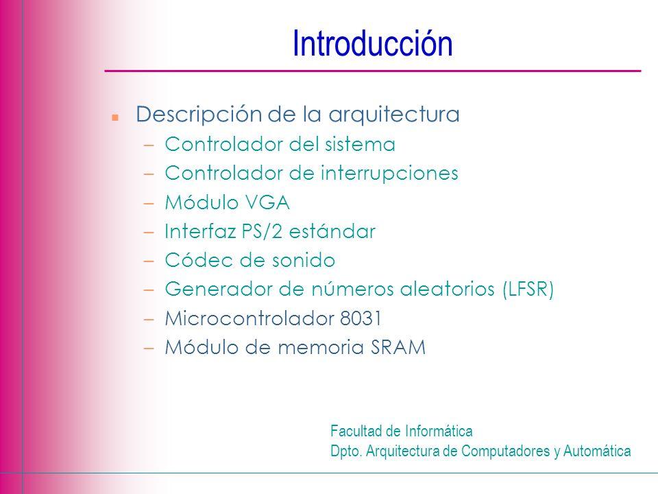 Facultad de Informática Dpto. Arquitectura de Computadores y Automática n Descripción de la arquitectura –Controlador del sistema –Controlador de inte