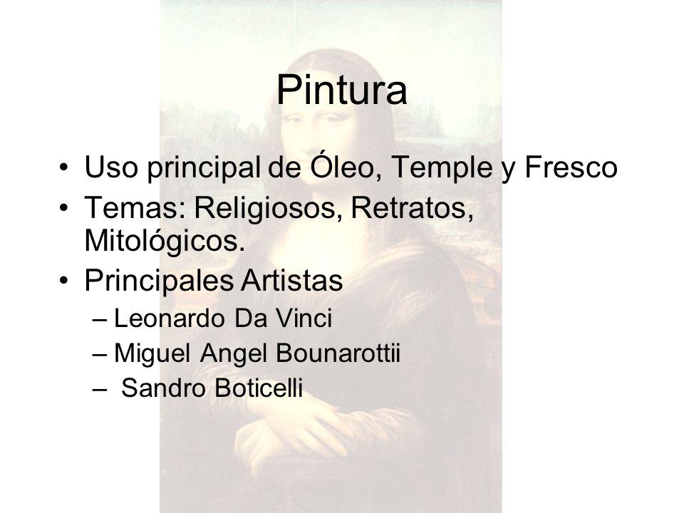 Uso principal de Óleo, Temple y Fresco Temas: Religiosos, Retratos, Mitológicos. Principales Artistas –Leonardo Da Vinci –Miguel Angel Bounarottii – S