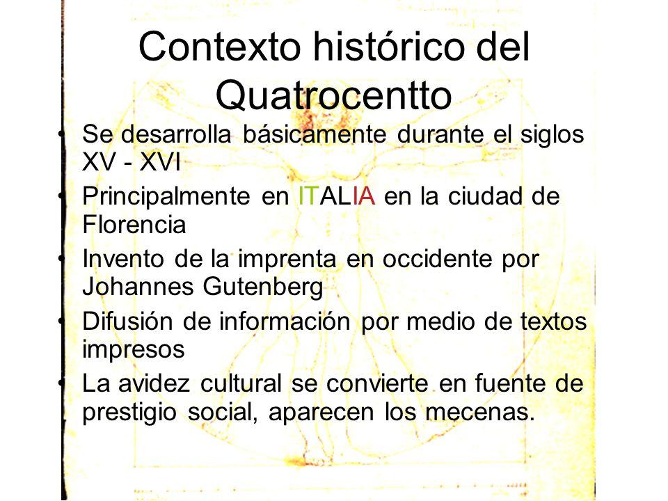 Contexto histórico del Quatrocentto Se desarrolla básicamente durante el siglos XV - XVI Principalmente en ITALIA en la ciudad de Florencia Invento de