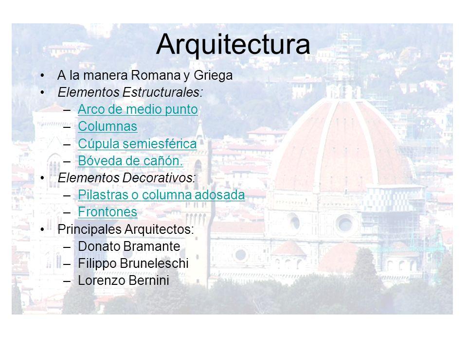 Arquitectura A la manera Romana y Griega Elementos Estructurales: –Arco de medio puntoArco de medio punto –ColumnasColumnas –Cúpula semiesféricaCúpula