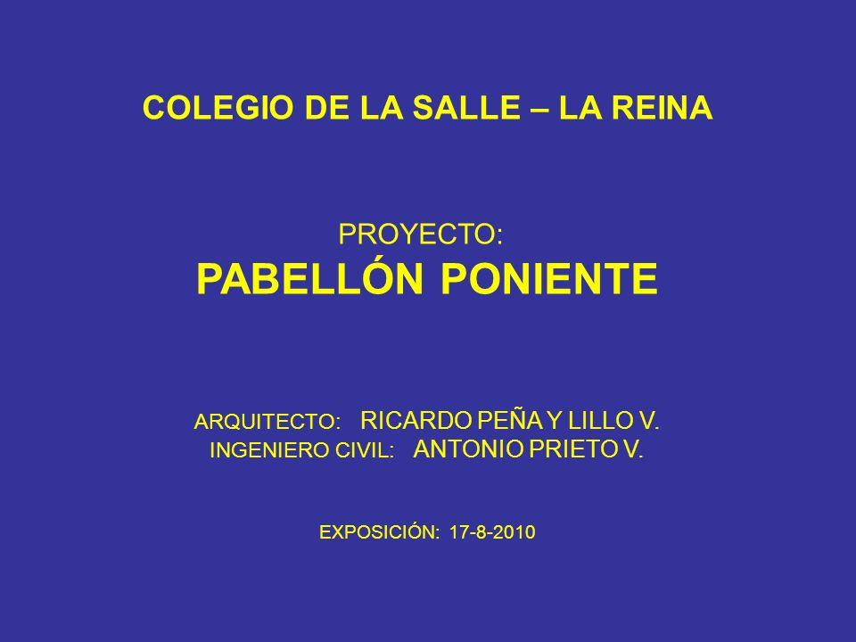 COLEGIO DE LA SALLE – LA REINA PROYECTO: PABELLÓN PONIENTE ARQUITECTO: RICARDO PEÑA Y LILLO V. INGENIERO CIVIL: ANTONIO PRIETO V. EXPOSICIÓN: 17-8-201