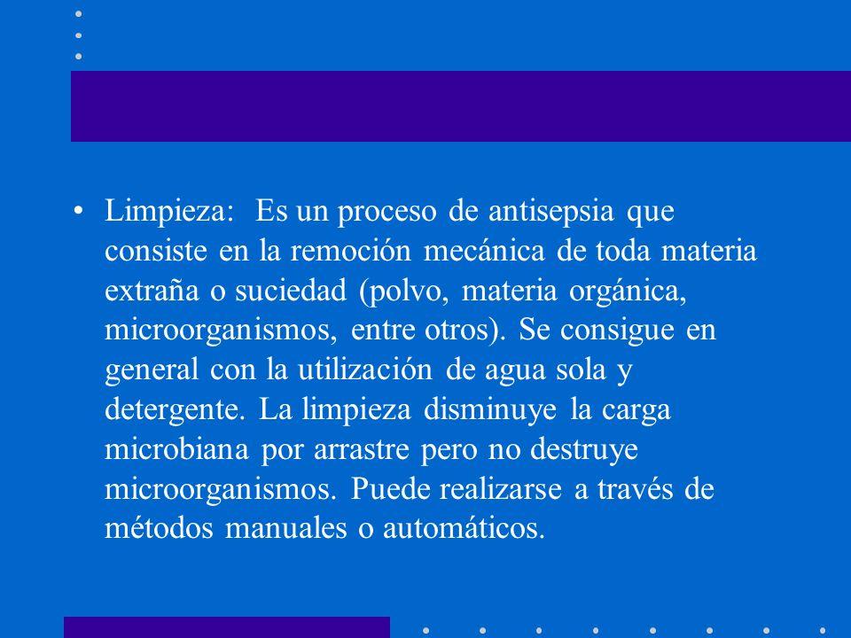 Limpieza: Es un proceso de antisepsia que consiste en la remoción mecánica de toda materia extraña o suciedad (polvo, materia orgánica, microorganismo