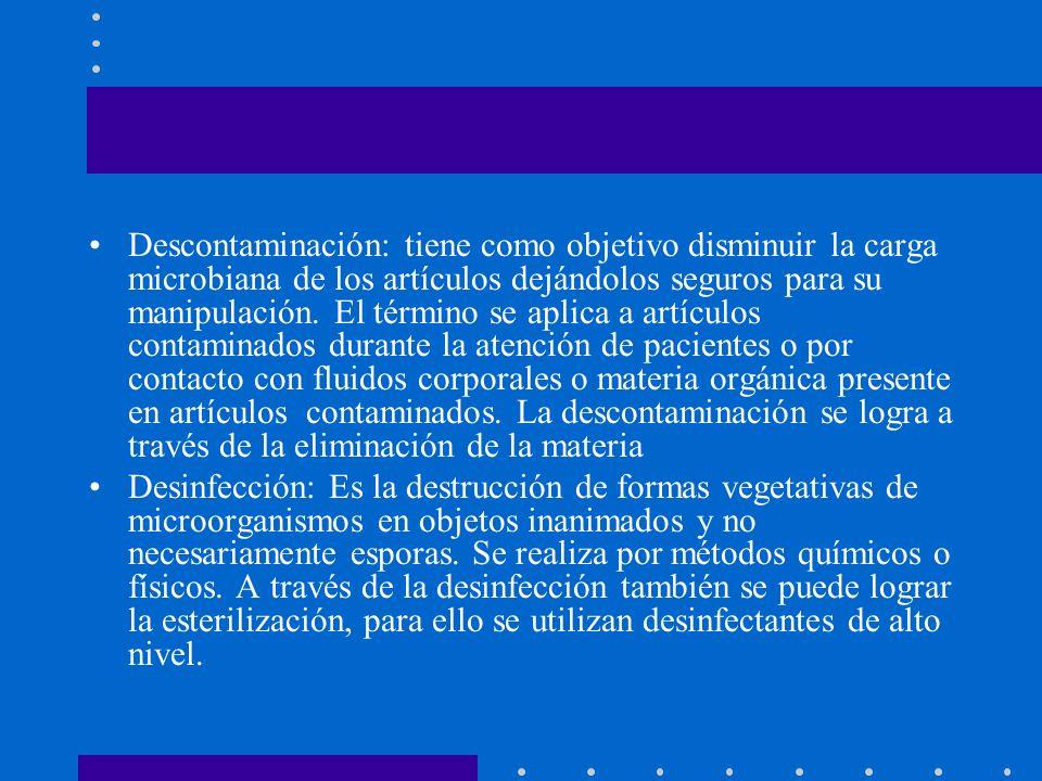 Descontaminación: tiene como objetivo disminuir la carga microbiana de los artículos dejándolos seguros para su manipulación. El término se aplica a a