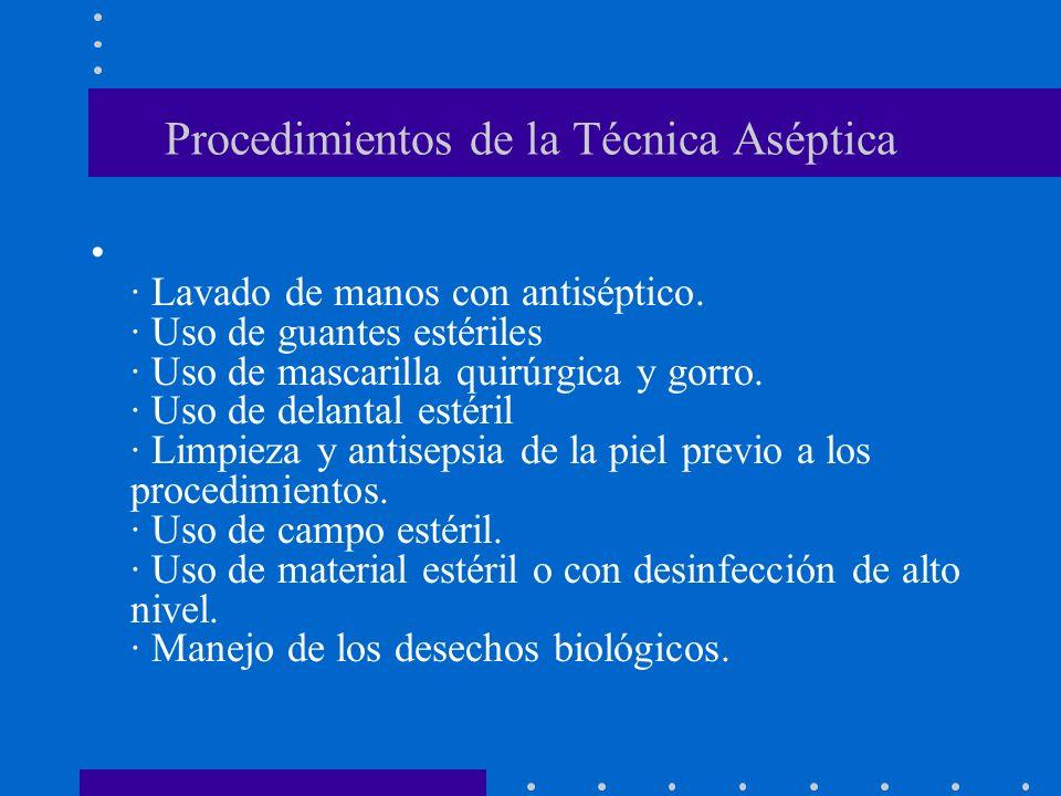 Procedimientos de la Técnica Aséptica · Lavado de manos con antiséptico. · Uso de guantes estériles · Uso de mascarilla quirúrgica y gorro. · Uso de d