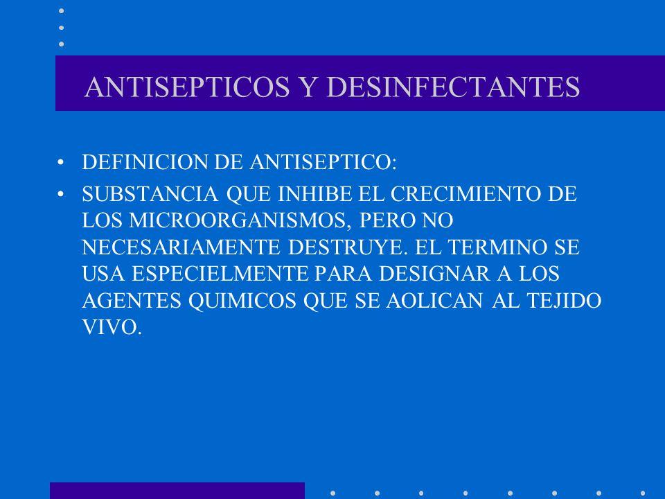 DEFINICION DE ANTISEPTICO: SUBSTANCIA QUE INHIBE EL CRECIMIENTO DE LOS MICROORGANISMOS, PERO NO NECESARIAMENTE DESTRUYE. EL TERMINO SE USA ESPECIELMEN