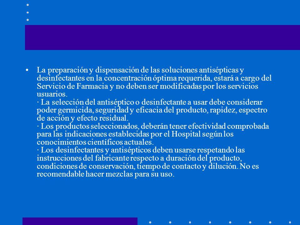 La preparación y dispensación de las soluciones antisépticas y desinfectantes en la concentración óptima requerida, estará a cargo del Servicio de Far