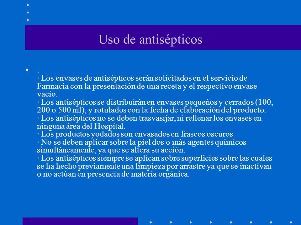 Uso de antisépticos : · Los envases de antisépticos serán solicitados en el servicio de Farmacia con la presentación de una receta y el respectivo envase vacío.