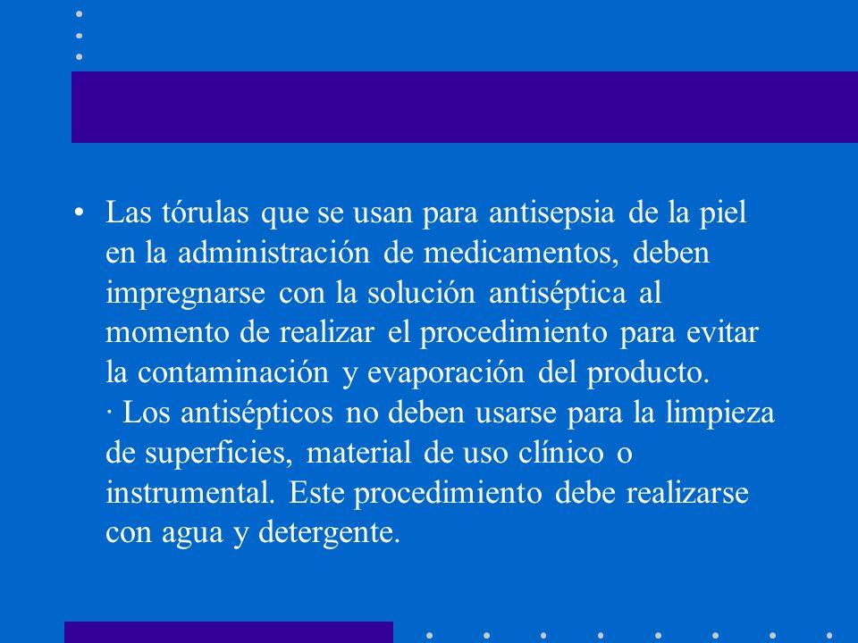 Las tórulas que se usan para antisepsia de la piel en la administración de medicamentos, deben impregnarse con la solución antiséptica al momento de realizar el procedimiento para evitar la contaminación y evaporación del producto.