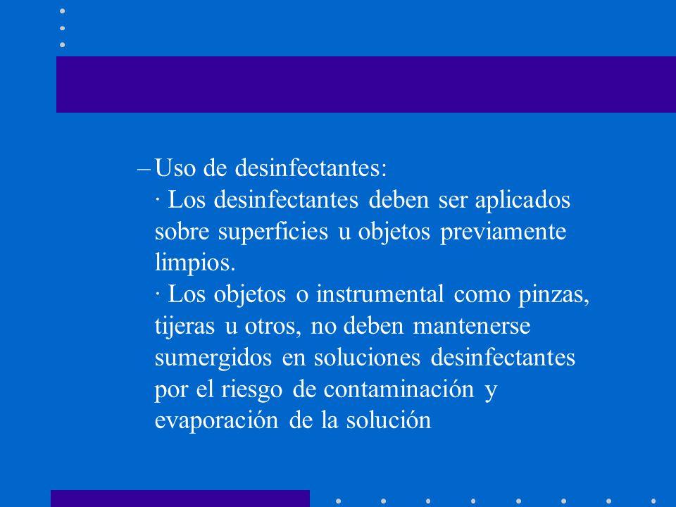 –Uso de desinfectantes: · Los desinfectantes deben ser aplicados sobre superficies u objetos previamente limpios. · Los objetos o instrumental como pi