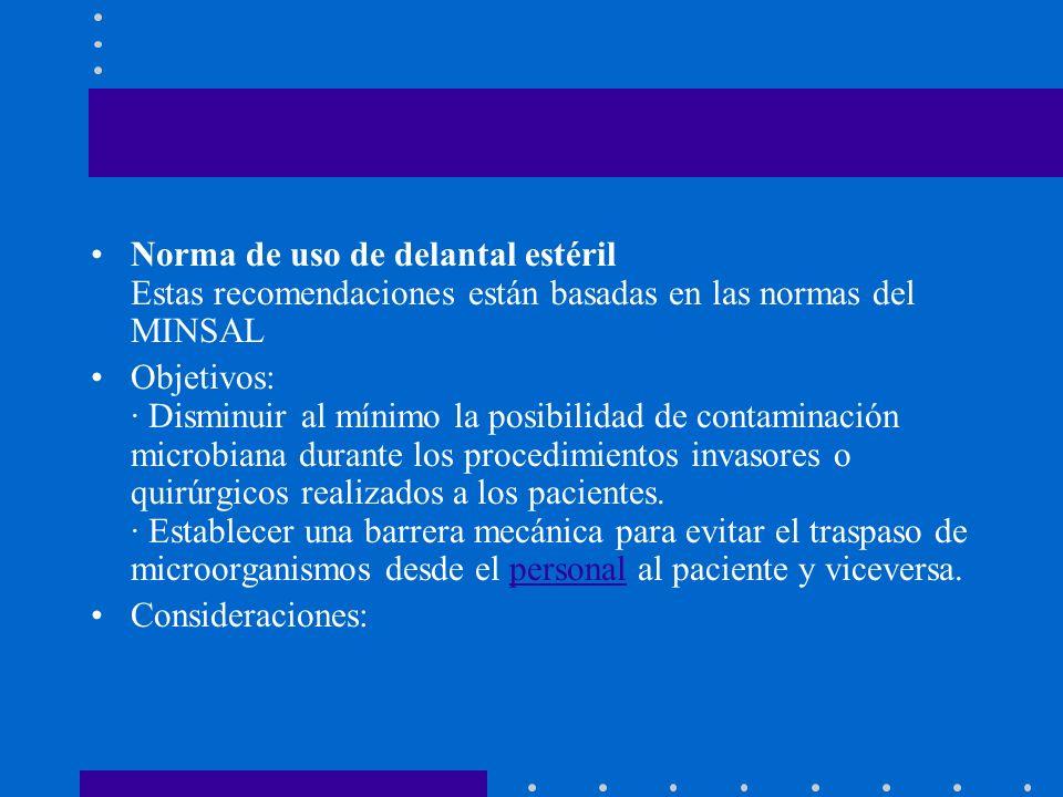 Norma de uso de delantal estéril Estas recomendaciones están basadas en las normas del MINSAL Objetivos: · Disminuir al mínimo la posibilidad de conta