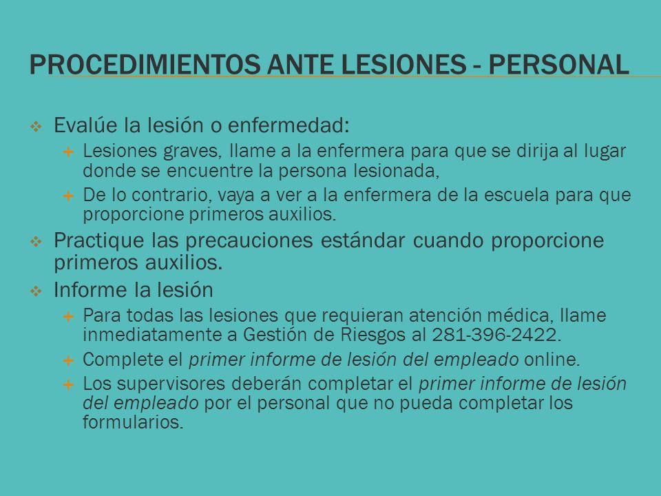 PROCEDIMIENTOS ANTE LESIONES - PERSONAL Evalúe la lesión o enfermedad: Lesiones graves, llame a la enfermera para que se dirija al lugar donde se encu
