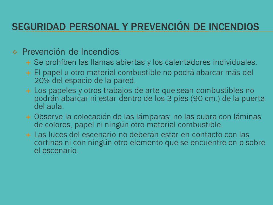 SEGURIDAD PERSONAL Y PREVENCIÓN DE INCENDIOS Prevención de Incendios Se prohíben las llamas abiertas y los calentadores individuales. El papel u otro