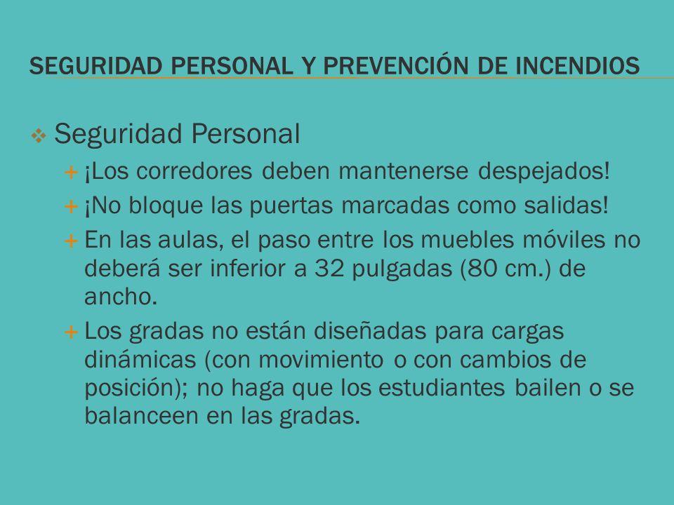 SEGURIDAD PERSONAL Y PREVENCIÓN DE INCENDIOS Seguridad Personal ¡Los corredores deben mantenerse despejados! ¡No bloque las puertas marcadas como sali