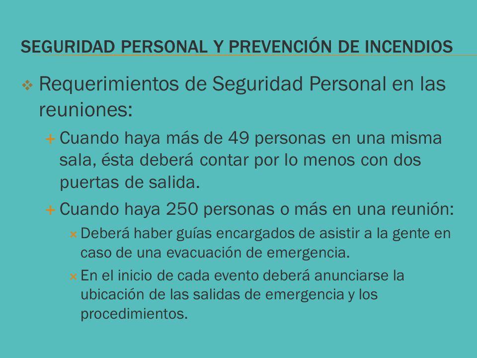SEGURIDAD PERSONAL Y PREVENCIÓN DE INCENDIOS Requerimientos de Seguridad Personal en las reuniones: Cuando haya más de 49 personas en una misma sala,