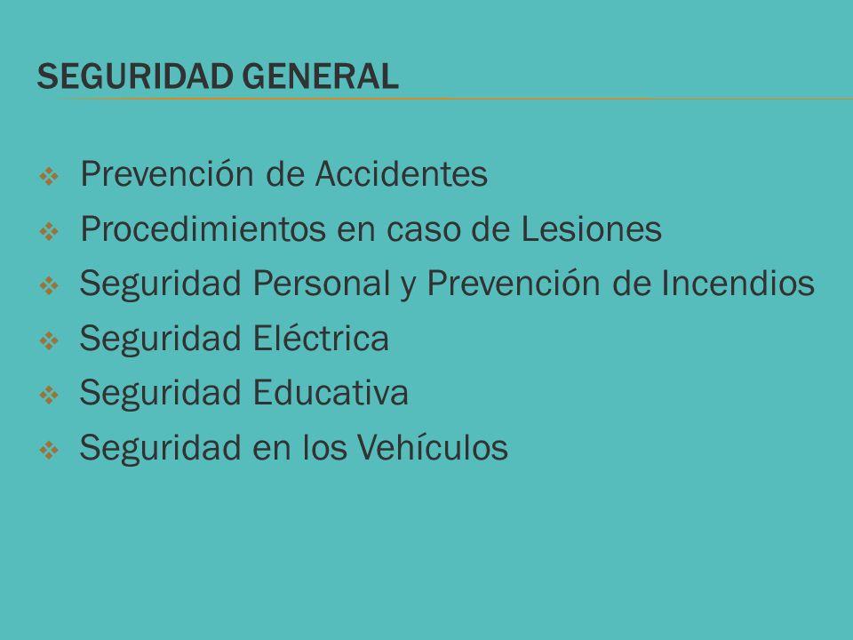 SEGURIDAD GENERAL Prevención de Accidentes Procedimientos en caso de Lesiones Seguridad Personal y Prevención de Incendios Seguridad Eléctrica Segurid