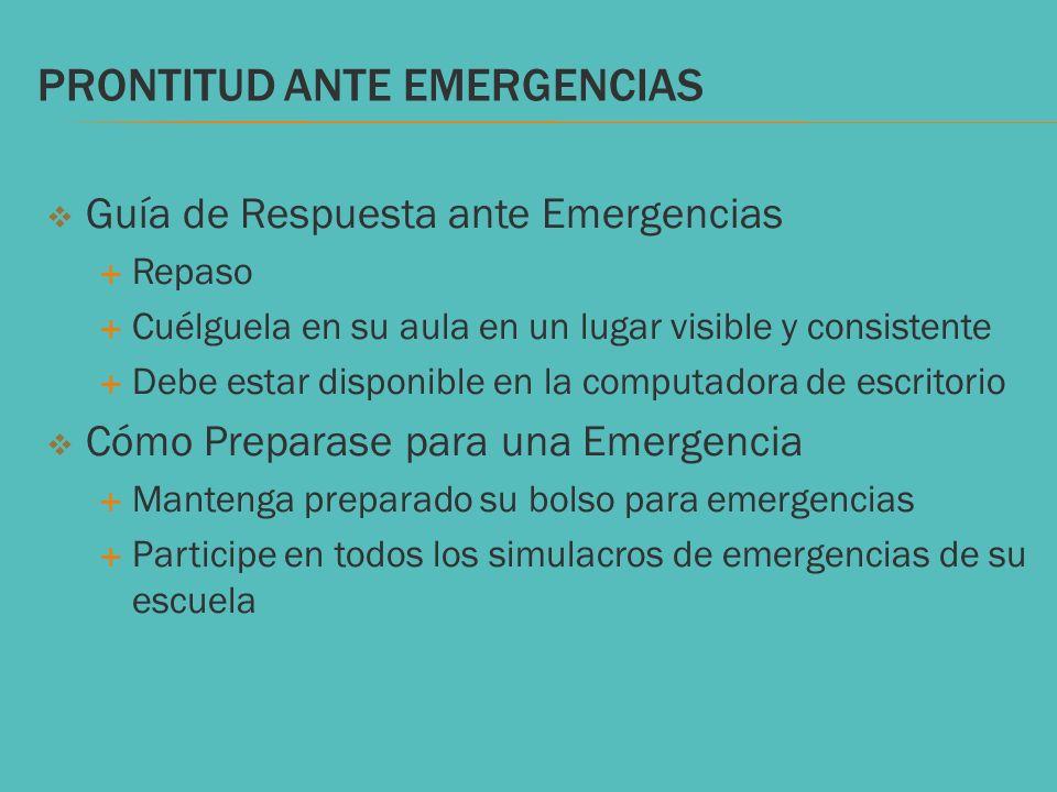 PRONTITUD ANTE EMERGENCIAS Guía de Respuesta ante Emergencias Repaso Cuélguela en su aula en un lugar visible y consistente Debe estar disponible en l