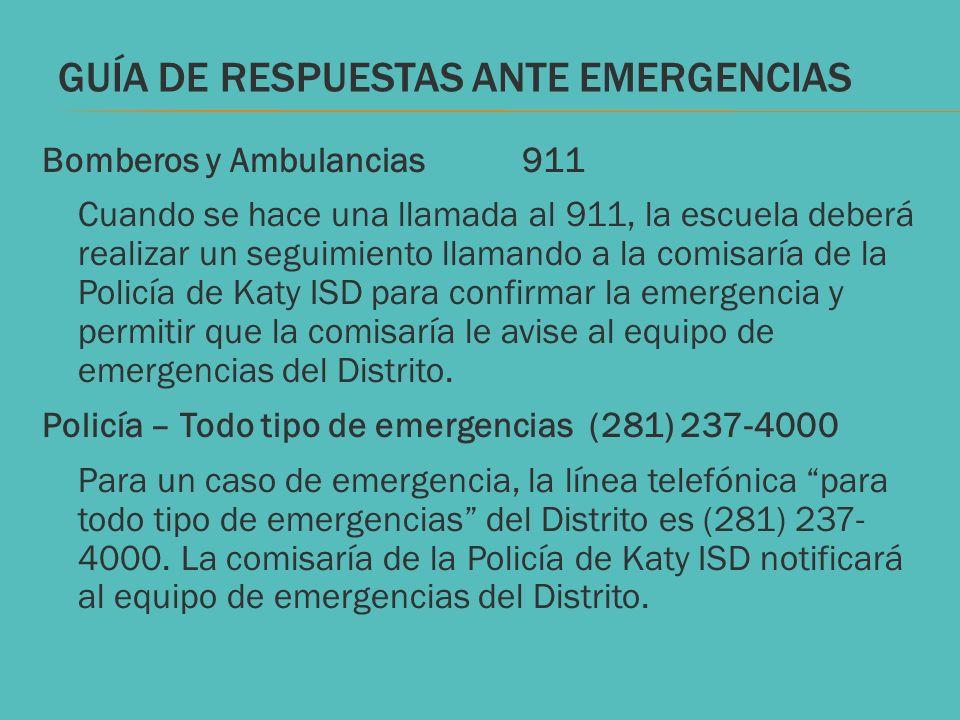 GUÍA DE RESPUESTAS ANTE EMERGENCIAS Bomberos y Ambulancias911 Cuando se hace una llamada al 911, la escuela deberá realizar un seguimiento llamando a
