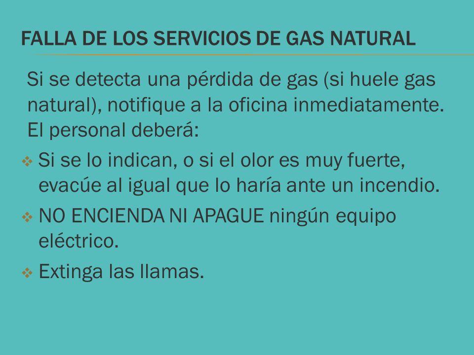 FALLA DE LOS SERVICIOS DE GAS NATURAL Si se detecta una pérdida de gas (si huele gas natural), notifique a la oficina inmediatamente. El personal debe