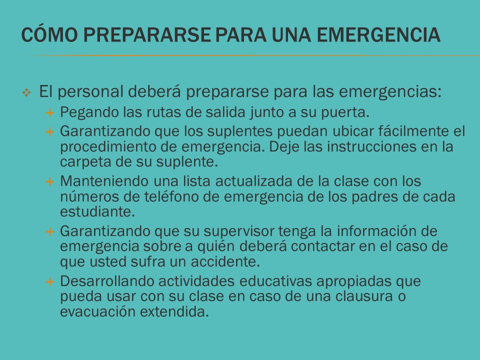 CÓMO PREPARARSE PARA UNA EMERGENCIA El personal deberá prepararse para las emergencias: Pegando las rutas de salida junto a su puerta. Garantizando qu