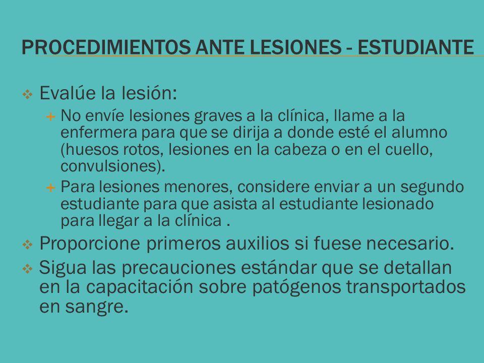 PROCEDIMIENTOS ANTE LESIONES - ESTUDIANTE Evalúe la lesión: No envíe lesiones graves a la clínica, llame a la enfermera para que se dirija a donde est