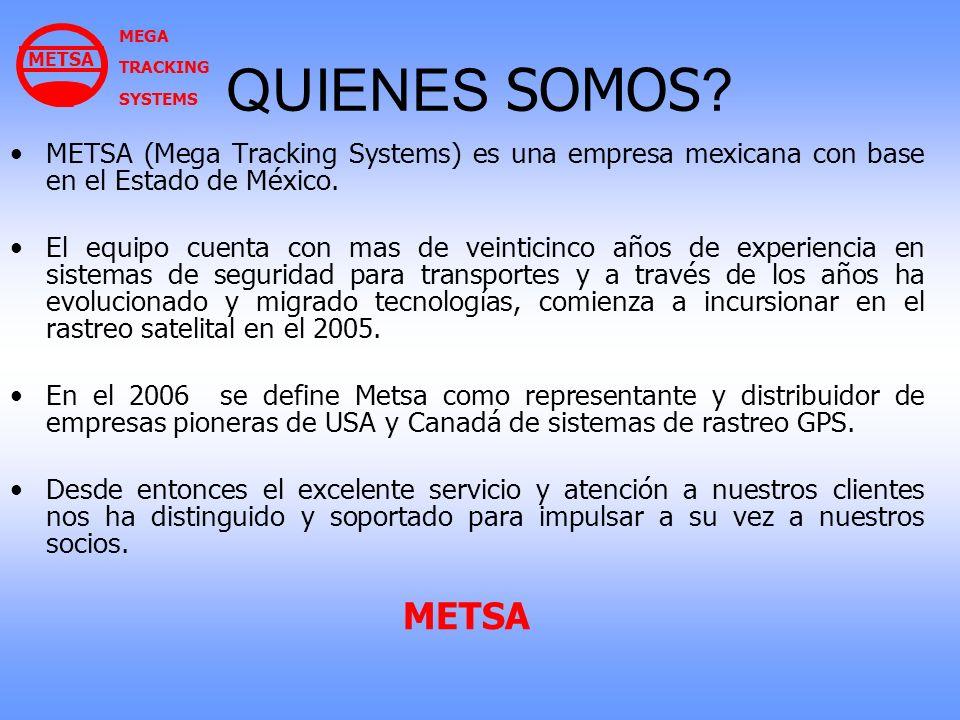 QUIENES SOMOS ? METSA (Mega Tracking Systems) es una empresa mexicana con base en el Estado de México. El equipo cuenta con mas de veinticinco años de