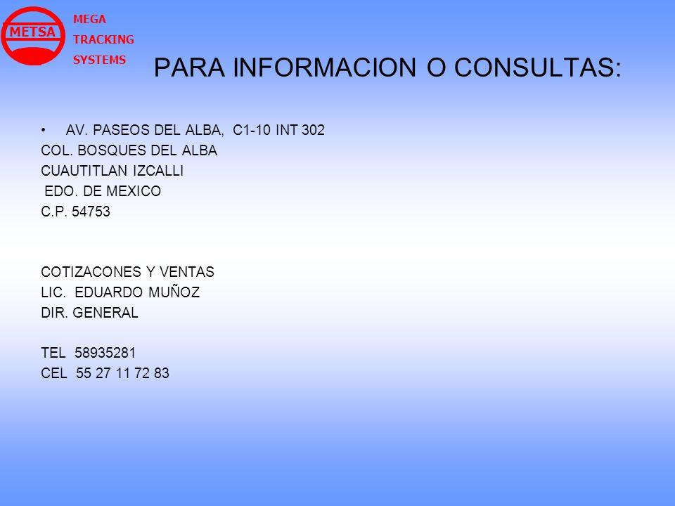 PARA INFORMACION O CONSULTAS: AV. PASEOS DEL ALBA, C1-10 INT 302 COL. BOSQUES DEL ALBA CUAUTITLAN IZCALLI EDO. DE MEXICO C.P. 54753 COTIZACONES Y VENT
