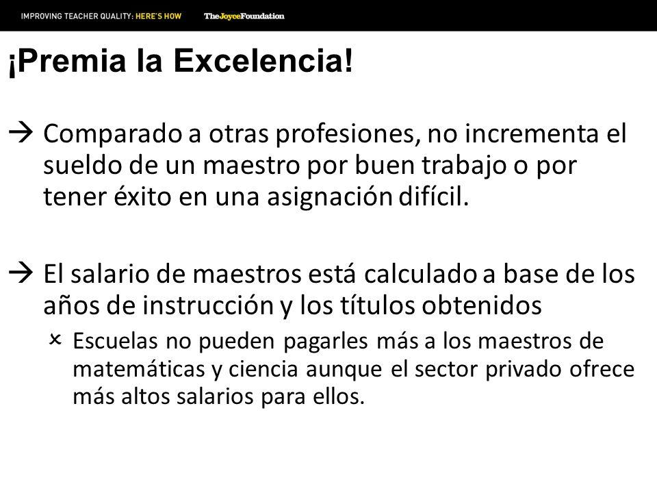 ¡Premia la Excelencia! Comparado a otras profesiones, no incrementa el sueldo de un maestro por buen trabajo o por tener éxito en una asignación difíc