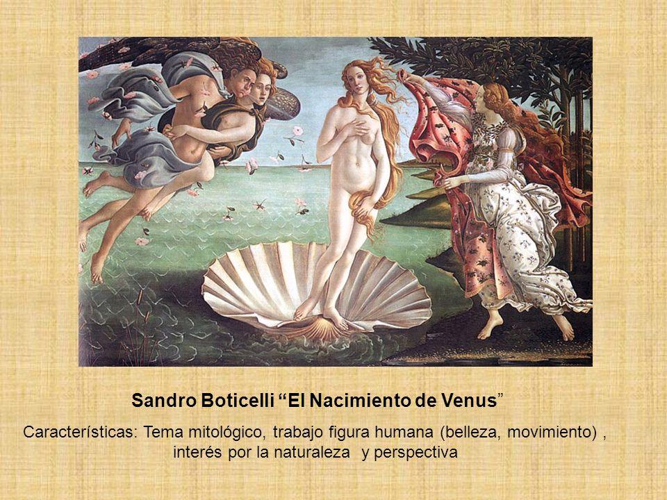 Sandro Boticelli El Nacimiento de Venus Características: Tema mitológico, trabajo figura humana (belleza, movimiento), interés por la naturaleza y per