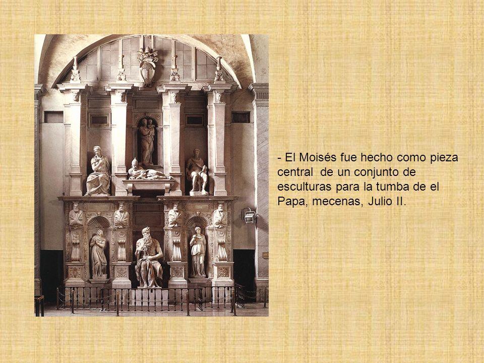 - El Moisés fue hecho como pieza central de un conjunto de esculturas para la tumba de el Papa, mecenas, Julio II.