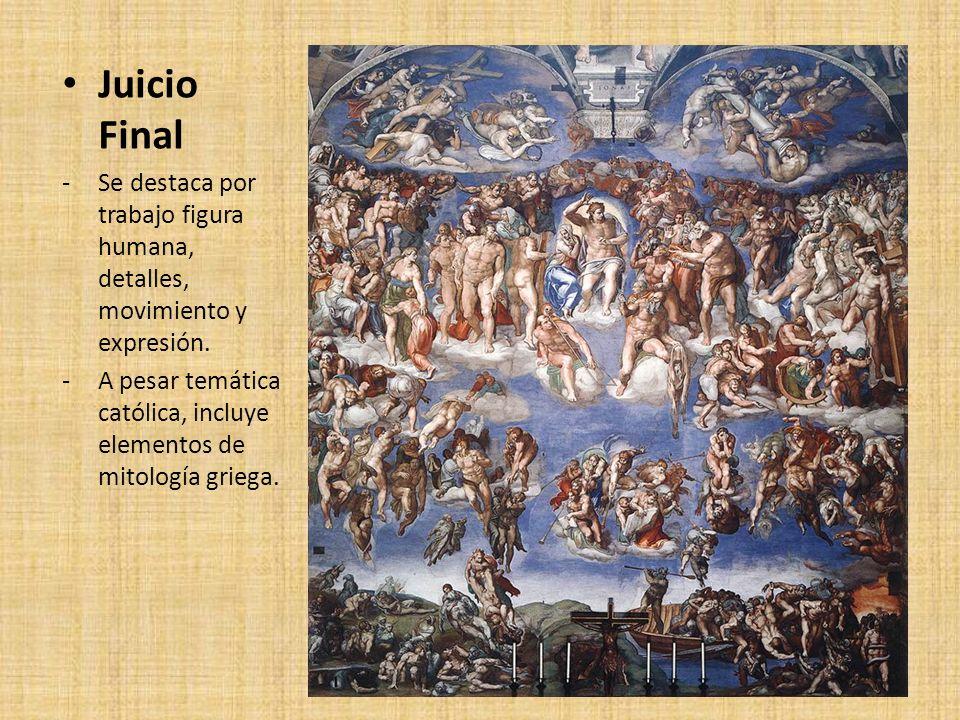 Juicio Final -Se destaca por trabajo figura humana, detalles, movimiento y expresión. -A pesar temática católica, incluye elementos de mitología grieg