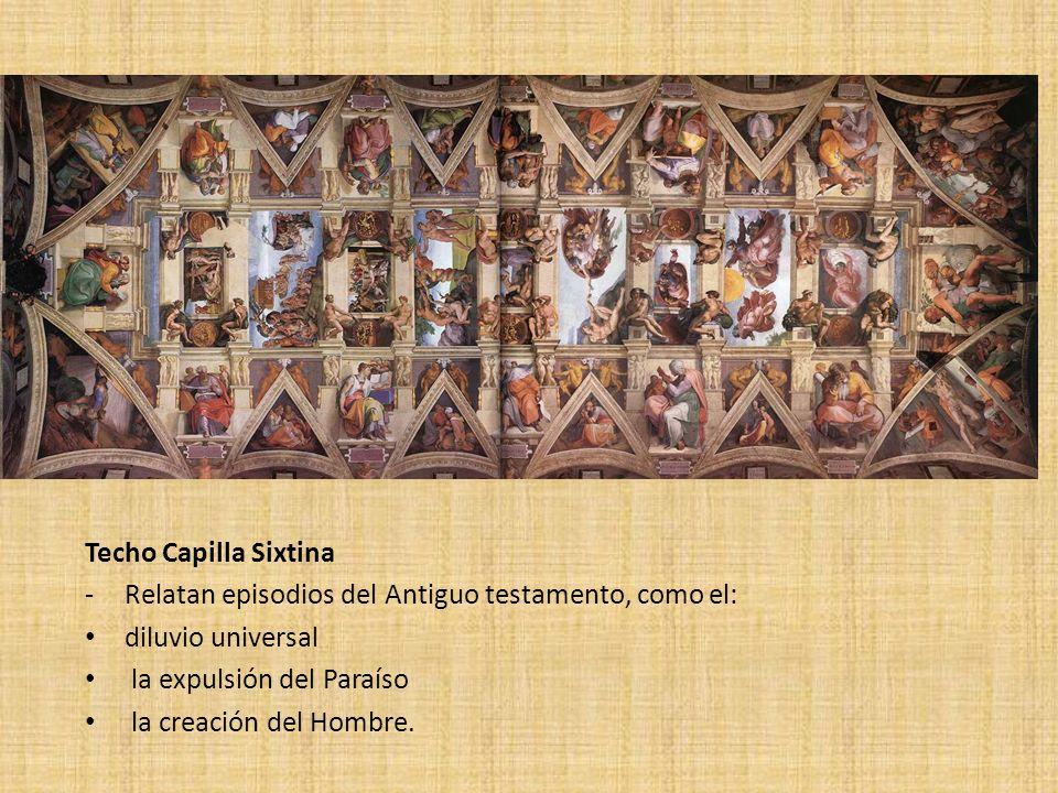 Techo Capilla Sixtina -Relatan episodios del Antiguo testamento, como el: diluvio universal la expulsión del Paraíso la creación del Hombre.