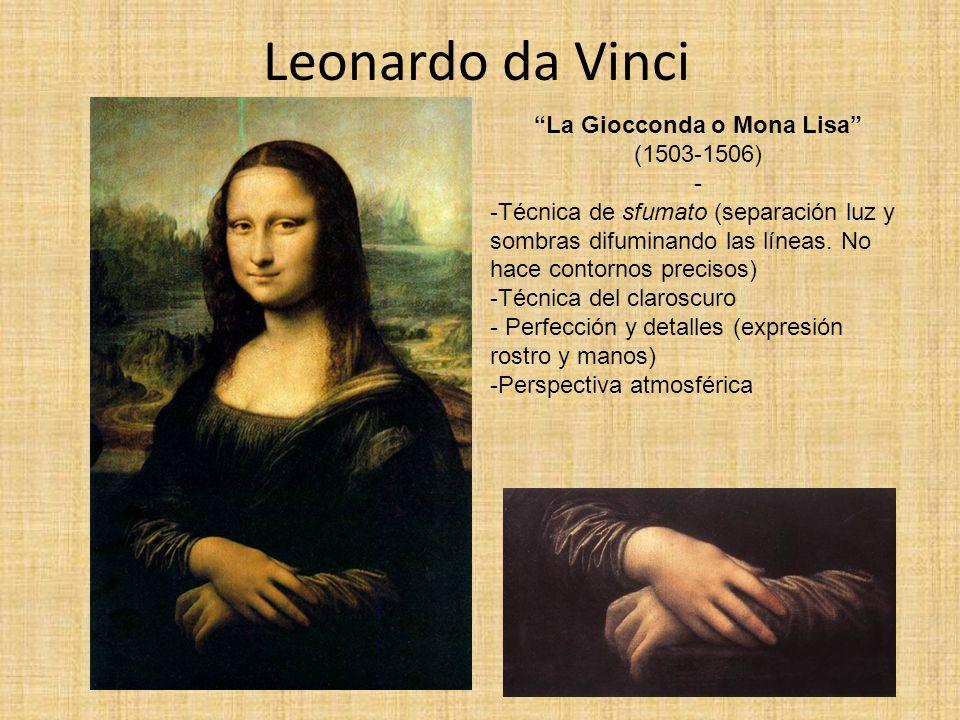 Leonardo da Vinci La Giocconda o Mona Lisa (1503-1506) - -Técnica de sfumato (separación luz y sombras difuminando las líneas. No hace contornos preci