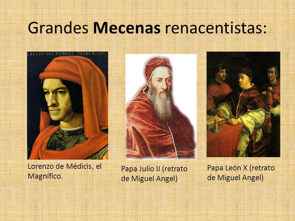 Grandes Mecenas renacentistas: Lorenzo de Médicis, el Magnífico. Papa Julio II (retrato de Miguel Angel) Papa León X (retrato de Miguel Angel)