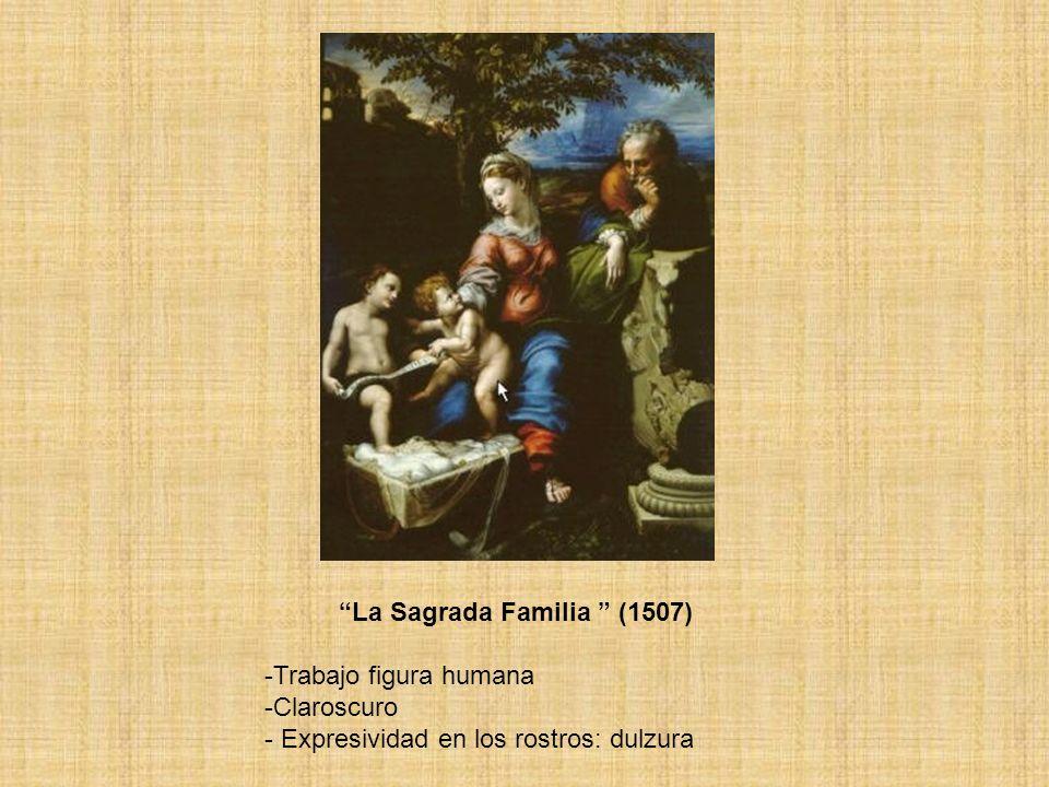 La Sagrada Familia (1507) -Trabajo figura humana -Claroscuro - Expresividad en los rostros: dulzura