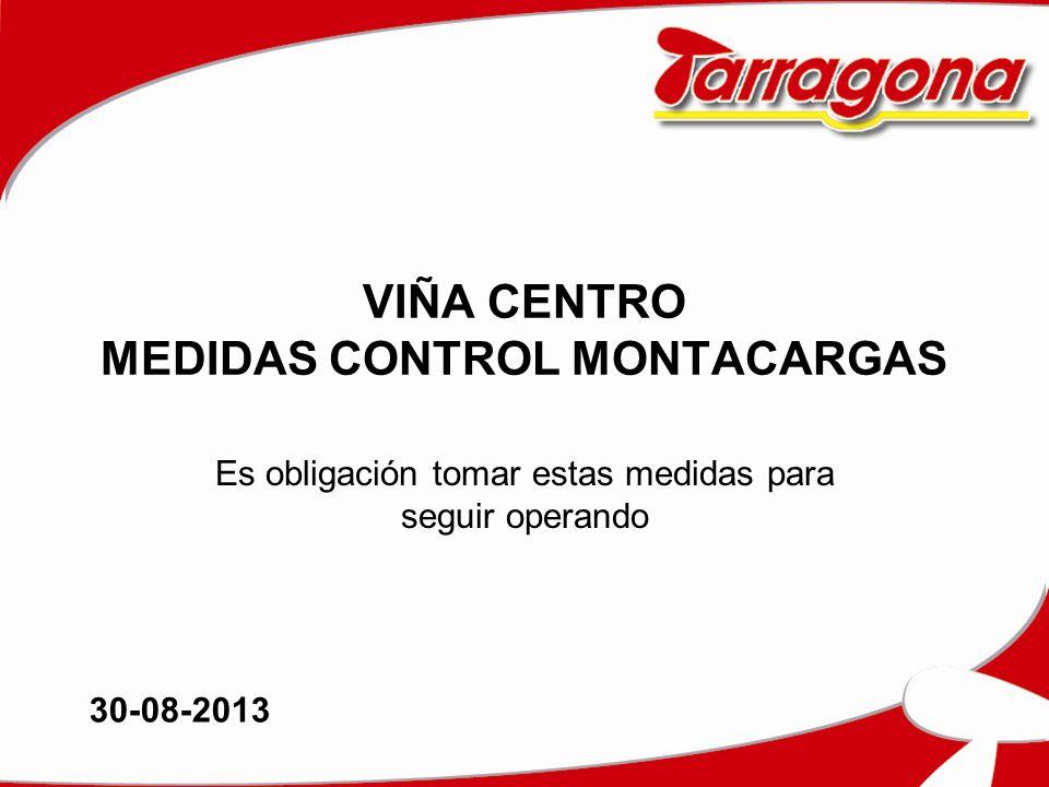 VIÑA CENTRO MEDIDAS CONTROL MONTACARGAS Es obligación tomar estas medidas para seguir operando 30-08-2013